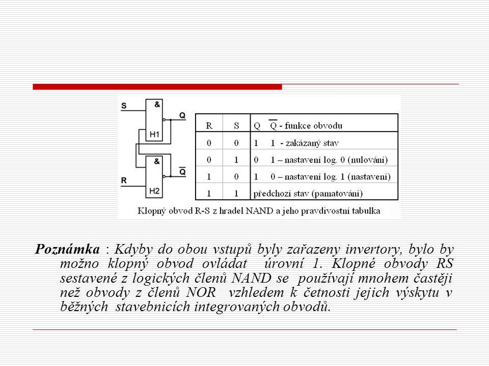 Poznámka : Kdyby do obou vstupů byly zařazeny invertory, bylo by možno klopný obvod ovládat úrovní 1.
