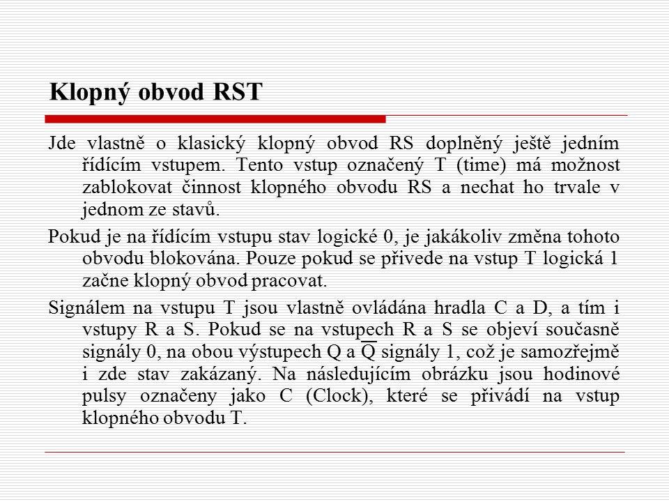 Klopný obvod RST Jde vlastně o klasický klopný obvod RS doplněný ještě jedním řídícím vstupem.