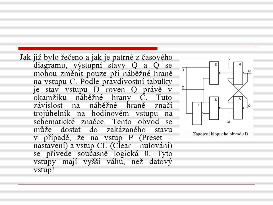 Jak již bylo řečeno a jak je patrné z časového diagramu, výstupní stavy Q a Q se mohou změnit pouze při náběžné hraně na vstupu C.