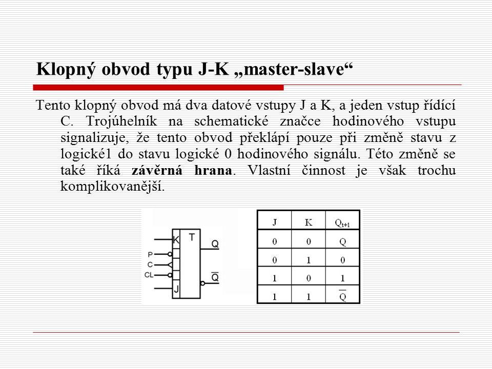 """Klopný obvod typu J-K """"master-slave Tento klopný obvod má dva datové vstupy J a K, a jeden vstup řídící C."""