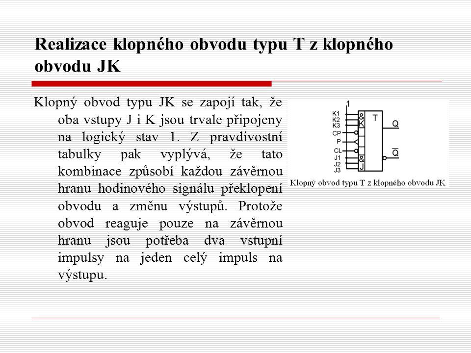 Realizace klopného obvodu typu T z klopného obvodu JK Klopný obvod typu JK se zapojí tak, že oba vstupy J i K jsou trvale připojeny na logický stav 1.