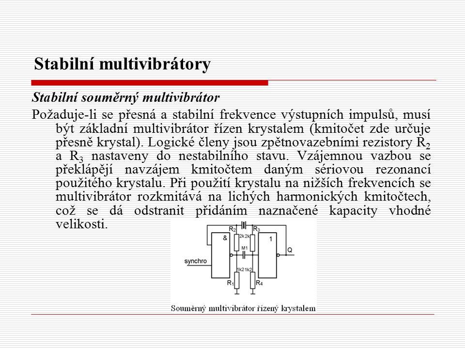Stabilní multivibrátory Stabilní souměrný multivibrátor Požaduje-li se přesná a stabilní frekvence výstupních impulsů, musí být základní multivibrátor řízen krystalem (kmitočet zde určuje přesně krystal).