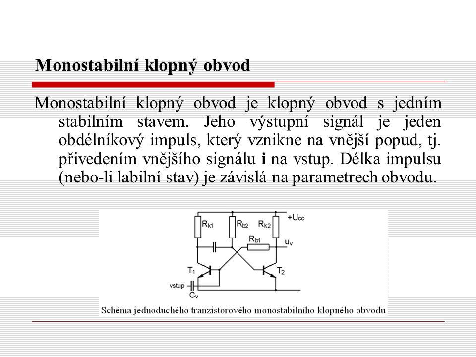 Monostabilní klopný obvod Monostabilní klopný obvod je klopný obvod s jedním stabilním stavem.
