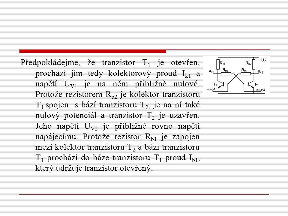 Předpokládejme, že tranzistor T 1 je otevřen, prochází jím tedy kolektorový proud I k1 a napětí U V1 je na něm přibližně nulové.