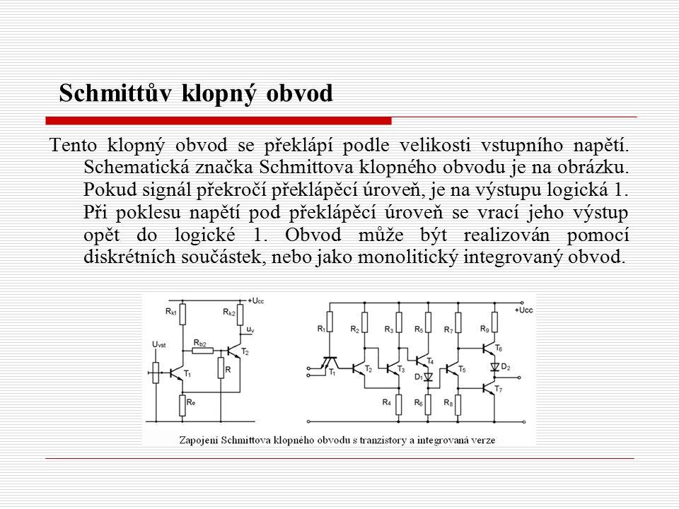 Schmittův klopný obvod Tento klopný obvod se překlápí podle velikosti vstupního napětí.