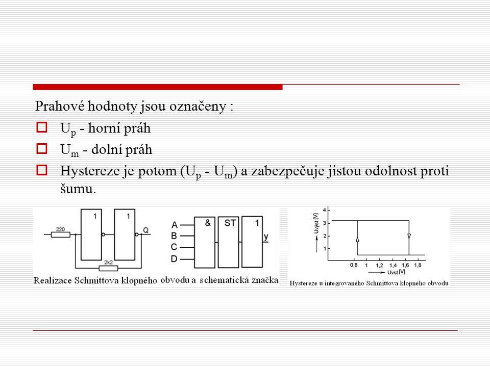 Prahové hodnoty jsou označeny :  U p - horní práh  U m - dolní práh  Hystereze je potom (U p - U m ) a zabezpečuje jistou odolnost proti šumu.