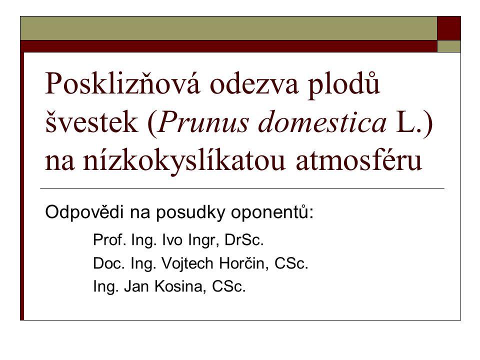 Posklizňová odezva plodů švestek (Prunus domestica L.) na nízkokyslíkatou atmosféru Odpovědi na posudky oponentů: Prof.