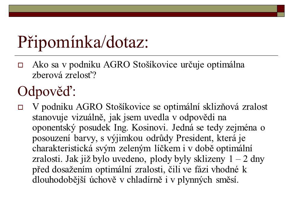 Připomínka/dotaz:  Ako sa v podniku AGRO Stošíkovice určuje optimálna zberová zrelosť.