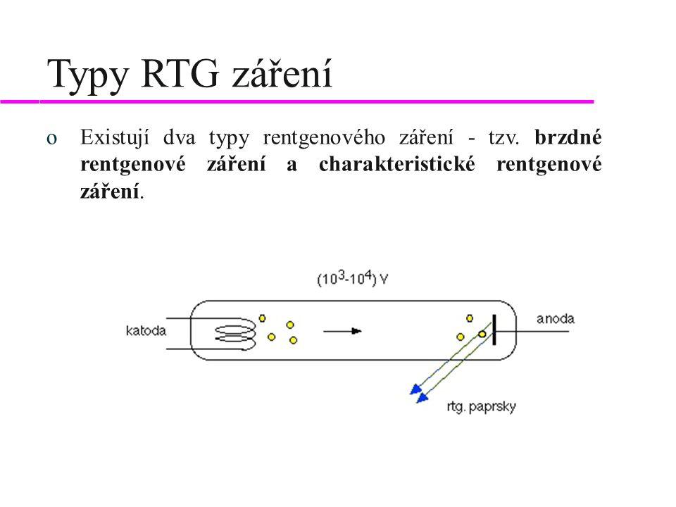 oBrzdné RTG záření - Rychle letící elektrony se po dopadu na terč brzdí a dochází ke změně jejich dráhy.