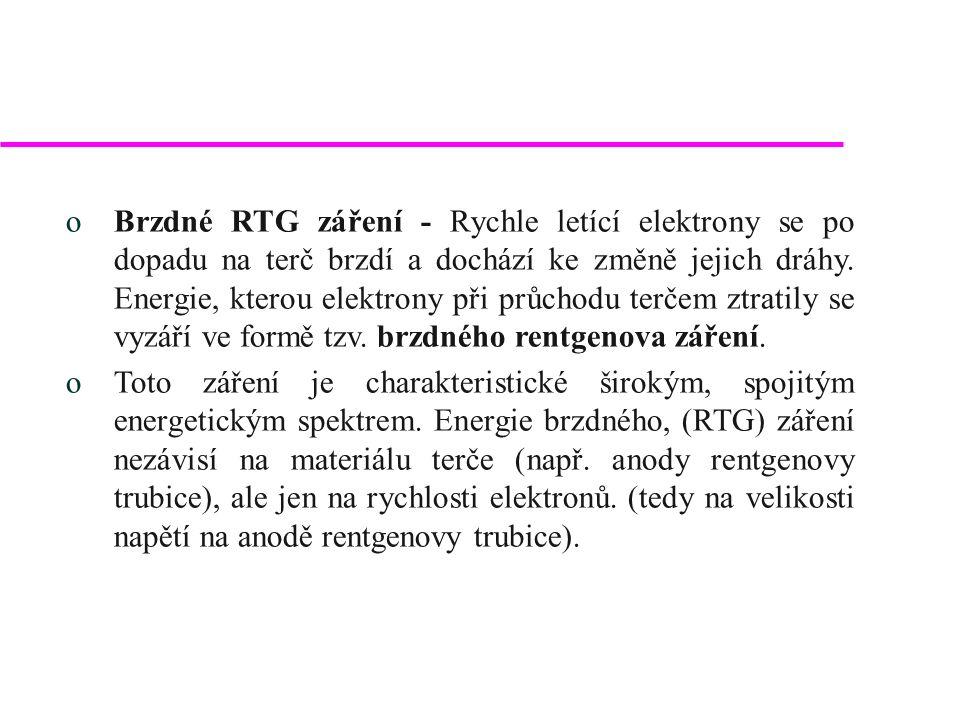 oCharakteristické RTG záření - jeho energie nezávisí na napětí, ale jen na materiálu anody.