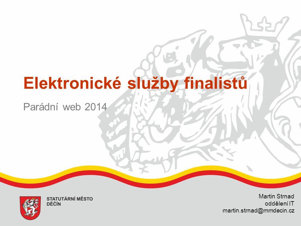 Elektronické služby finalistů Parádní web 2014 Martin Strnad oddělení IT martin.strnad@mmdecin.cz