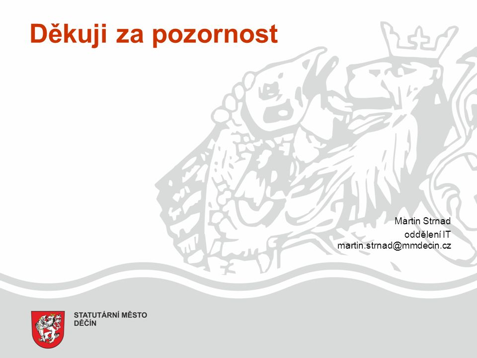 Děkuji za pozornost Martin Strnad oddělení IT martin.strnad@mmdecin.cz