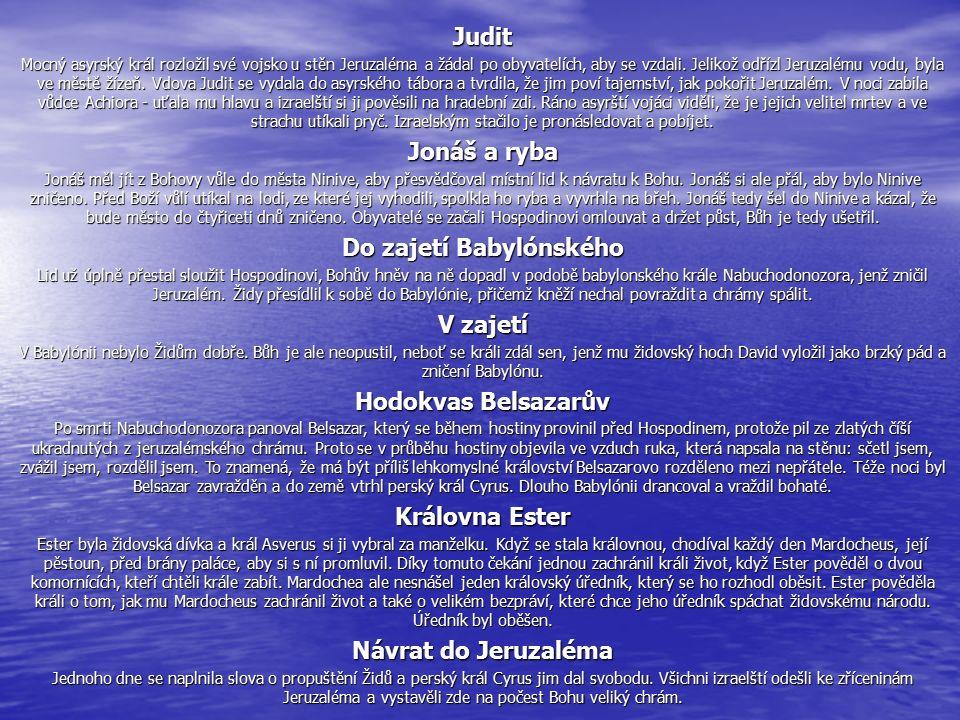 Judit Mocný asyrský král rozložil své vojsko u stěn Jeruzaléma a žádal po obyvatelích, aby se vzdali.