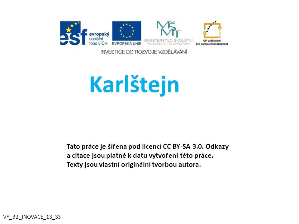 Karlštejn VY_32_INOVACE_13_33 Tato práce je šířena pod licencí CC BY-SA 3.0.