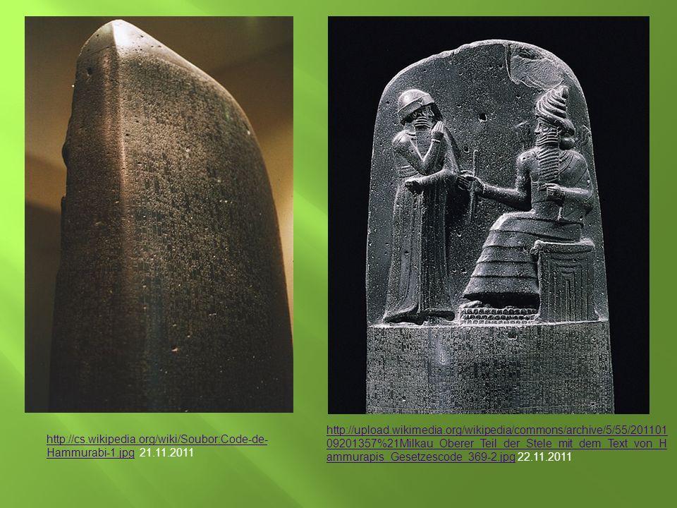 http://cs.wikipedia.org/wiki/Soubor:Code-de- Hammurabi-1.jpghttp://cs.wikipedia.org/wiki/Soubor:Code-de- Hammurabi-1.jpg 21.11.2011 http://upload.wikimedia.org/wikipedia/commons/archive/5/55/201101 09201357%21Milkau_Oberer_Teil_der_Stele_mit_dem_Text_von_H ammurapis_Gesetzescode_369-2.jpghttp://upload.wikimedia.org/wikipedia/commons/archive/5/55/201101 09201357%21Milkau_Oberer_Teil_der_Stele_mit_dem_Text_von_H ammurapis_Gesetzescode_369-2.jpg 22.11.2011