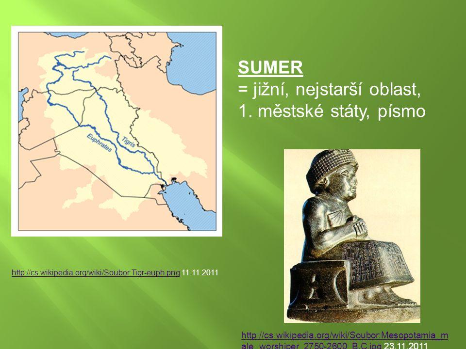http://cs.wikipedia.org/wiki/Soubor:Tigr-euph.pnghttp://cs.wikipedia.org/wiki/Soubor:Tigr-euph.png 11.11.2011 SUMER = jižní, nejstarší oblast, 1. měst