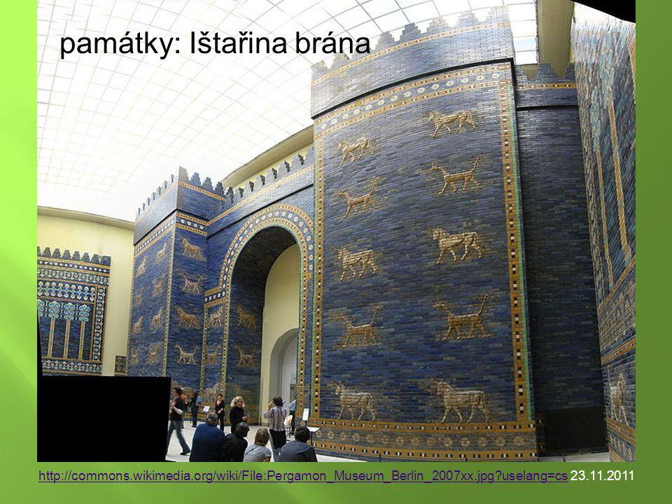 http://commons.wikimedia.org/wiki/File:Pergamon_Museum_Berlin_2007xx.jpg uselang=cshttp://commons.wikimedia.org/wiki/File:Pergamon_Museum_Berlin_2007xx.jpg uselang=cs 23.11.2011 památky: Ištařina brána