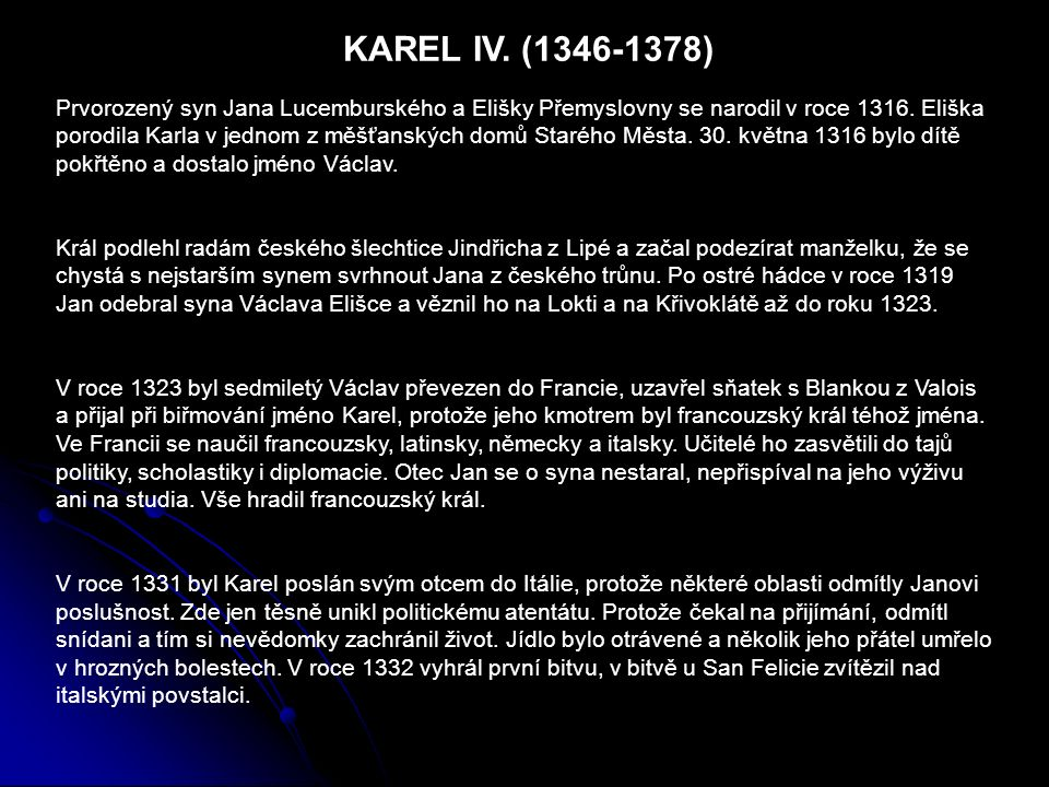 KAREL SPRÁVCEM ČESKÉHO KRÁLOVSTVÍ V roce 1333 Karel přijal nabídku českého poselstva, aby se za stále nepřítomného otce ujal správy v Čechách.