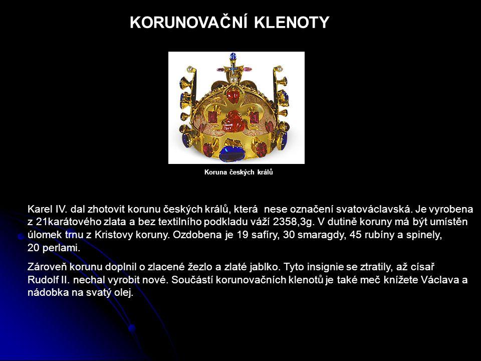 KORUNOVAČNÍ KLENOTY Karel IV. dal zhotovit korunu českých králů, která nese označení svatováclavská. Je vyrobena z 21karátového zlata a bez textilního