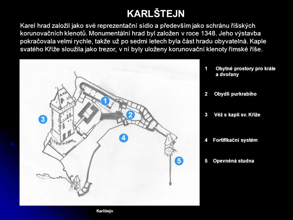 KARLŠTEJN Karel hrad založil jako své reprezentační sídlo a především jako schránu říšských korunovačních klenotů. Monumentální hrad byl založen v roc