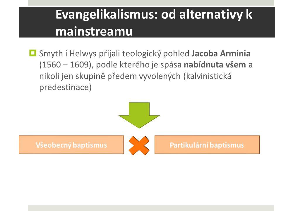 Evangelikalismus: od alternativy k mainstreamu  Smyth i Helwys přijali teologický pohled Jacoba Arminia (1560 – 1609), podle kterého je spása nabídnuta všem a nikoli jen skupině předem vyvolených (kalvinistická predestinace)