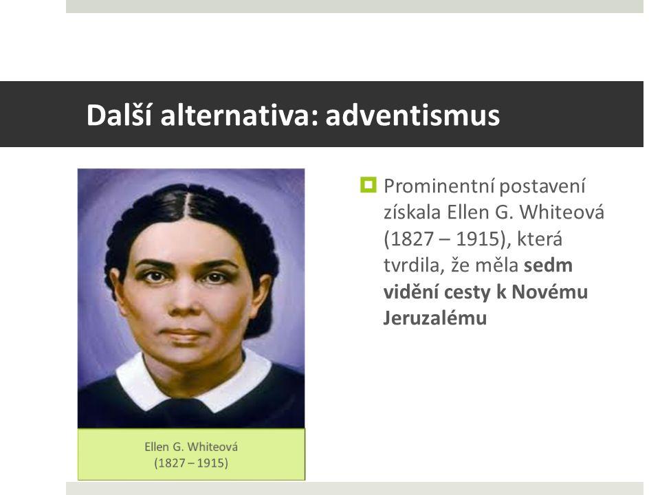 Další alternativa: adventismus  Prominentní postavení získala Ellen G.