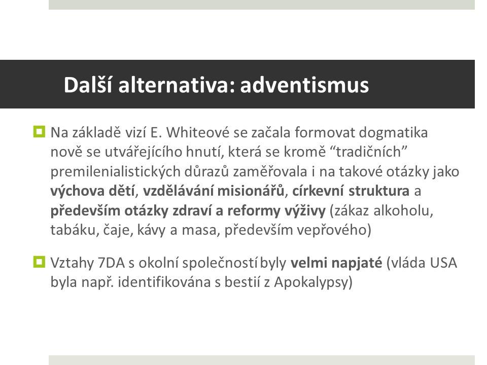 Další alternativa: adventismus  Na základě vizí E.