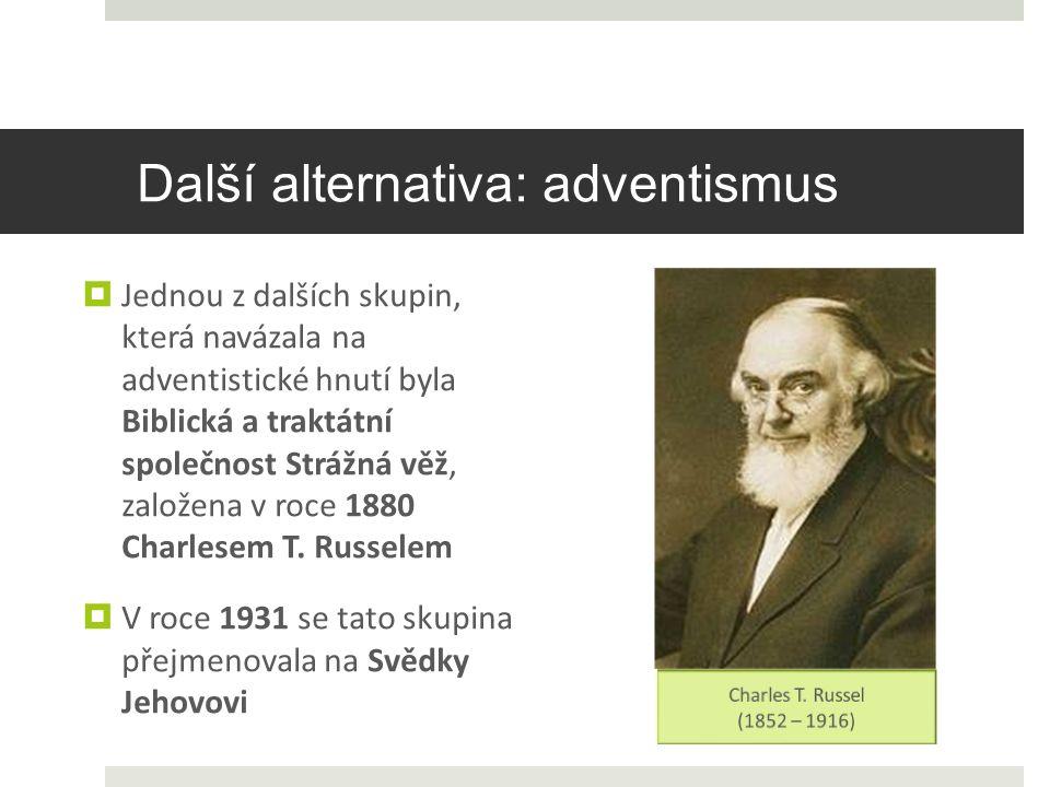 Další alternativa: adventismus  Jednou z dalších skupin, která navázala na adventistické hnutí byla Biblická a traktátní společnost Strážná věž, založena v roce 1880 Charlesem T.