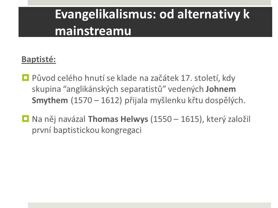 Evangelikalismus: od alternativy k mainstreamu Baptisté:  Původ celého hnutí se klade na začátek 17.