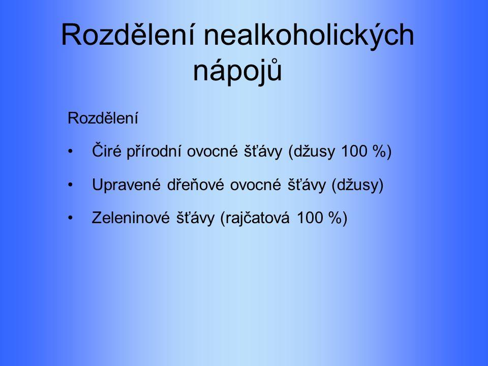 Rozdělení nealkoholických nápojů Rozdělení Čiré přírodní ovocné šťávy (džusy 100 %) Upravené dřeňové ovocné šťávy (džusy) Zeleninové šťávy (rajčatová 100 %)