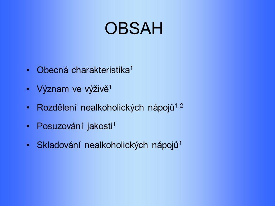 OBSAH Obecná charakteristika 1 Význam ve výživě 1 Rozdělení nealkoholických nápojů 1,2 Posuzování jakosti 1 Skladování nealkoholických nápojů 1
