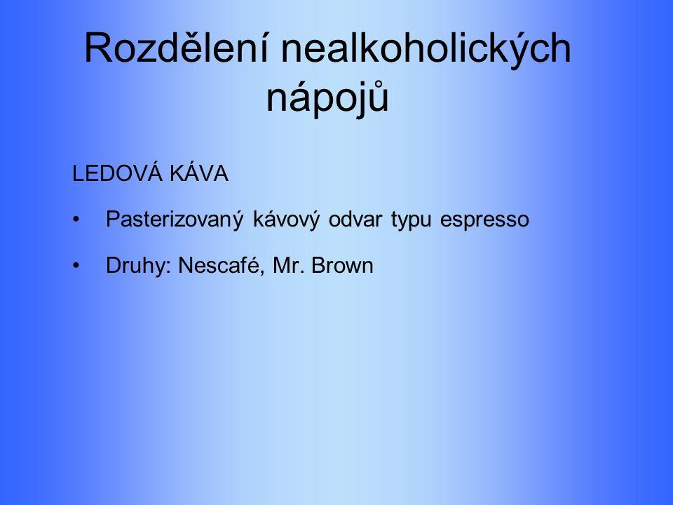 Rozdělení nealkoholických nápojů LEDOVÁ KÁVA Pasterizovaný kávový odvar typu espresso Druhy: Nescafé, Mr.