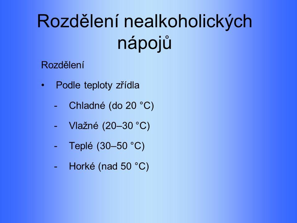 Rozdělení nealkoholických nápojů Podle převažujících minerálních látek -Alkalické (sodné ionty) -Zemité (vápenaté a hořečnaté ionty) -Salinické (sodné a síranové ionty) -Sádrovcové (vápenaté a síranové ionty) -Ryze hořké (hořečnaté a síranové ionty)