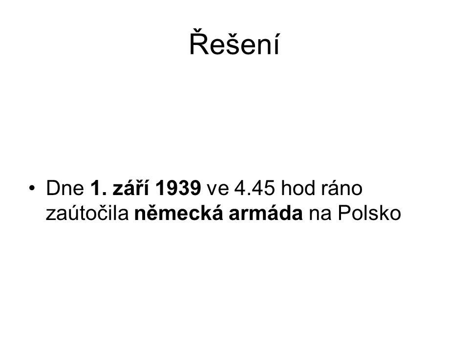 Řešení Dne 1. září 1939 ve 4.45 hod ráno zaútočila německá armáda na Polsko