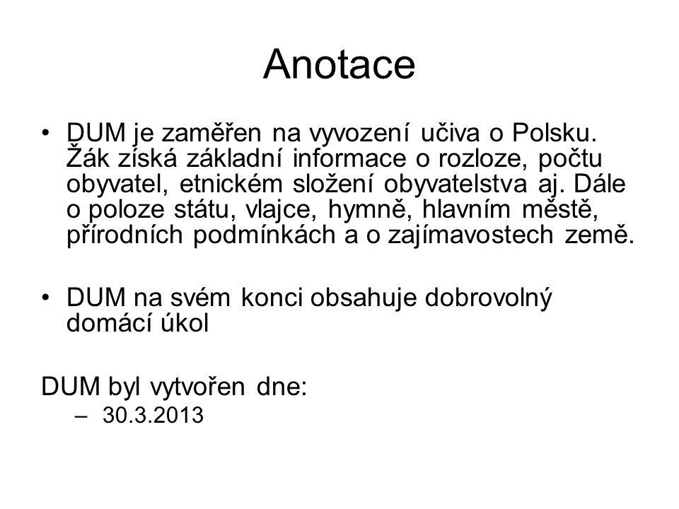 Anotace DUM je zaměřen na vyvození učiva o Polsku. Žák získá základní informace o rozloze, počtu obyvatel, etnickém složení obyvatelstva aj. Dále o po