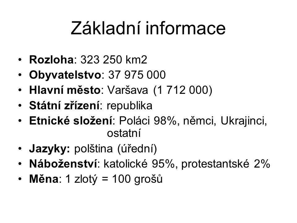 Základní informace Rozloha: 323 250 km2 Obyvatelstvo: 37 975 000 Hlavní město: Varšava (1 712 000) Státní zřízení: republika Etnické složení: Poláci 98%, němci, Ukrajinci, ostatní Jazyky: polština (úřední) Náboženství: katolické 95%, protestantské 2% Měna: 1 zlotý = 100 grošů
