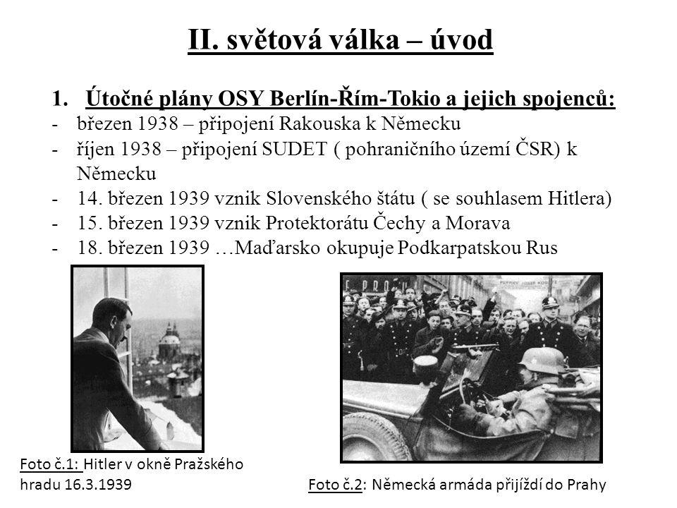 II. světová válka – úvod 1.Útočné plány OSY Berlín-Řím-Tokio a jejich spojenců: -březen 1938 – připojení Rakouska k Německu -říjen 1938 – připojení SU