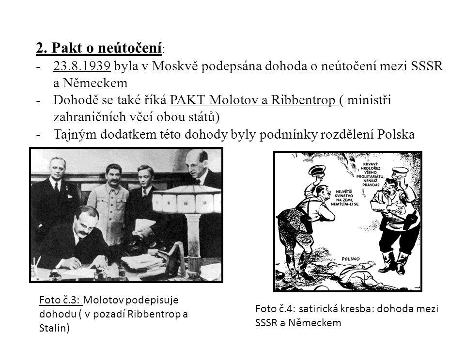 2. Pakt o neútočení : -23.8.1939 byla v Moskvě podepsána dohoda o neútočení mezi SSSR a Německem -Dohodě se také říká PAKT Molotov a Ribbentrop ( mini