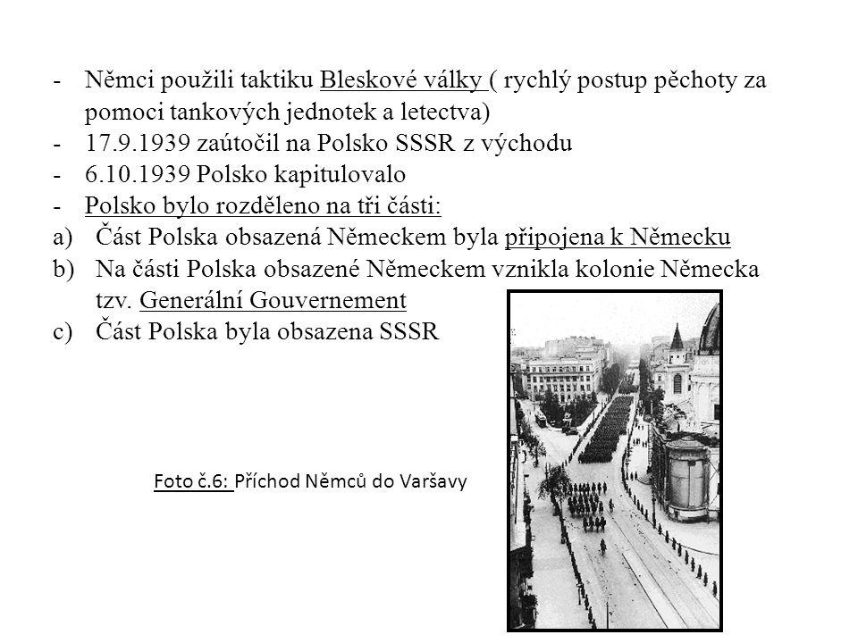 -Němci použili taktiku Bleskové války ( rychlý postup pěchoty za pomoci tankových jednotek a letectva) -17.9.1939 zaútočil na Polsko SSSR z východu -6.10.1939 Polsko kapitulovalo -Polsko bylo rozděleno na tři části: a)Část Polska obsazená Německem byla připojena k Německu b)Na části Polska obsazené Německem vznikla kolonie Německa tzv.