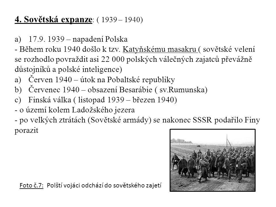 4. Sovětská expanze : ( 1939 – 1940) a)17.9. 1939 – napadení Polska - Během roku 1940 došlo k tzv.