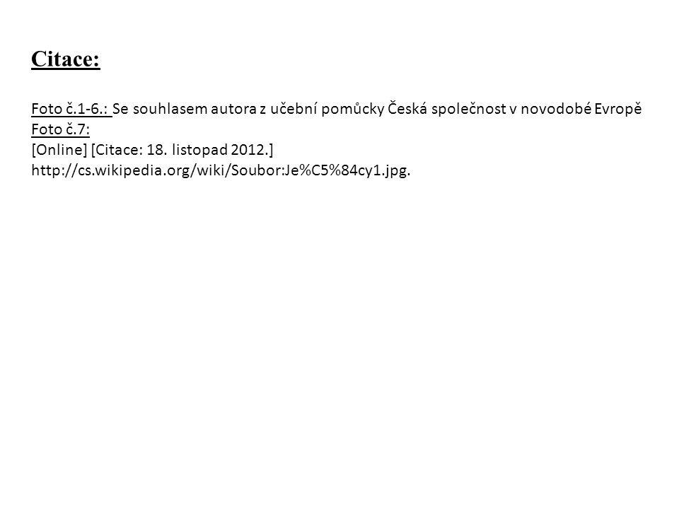 Citace: Foto č.1-6.: Se souhlasem autora z učební pomůcky Česká společnost v novodobé Evropě Foto č.7: [Online] [Citace: 18.