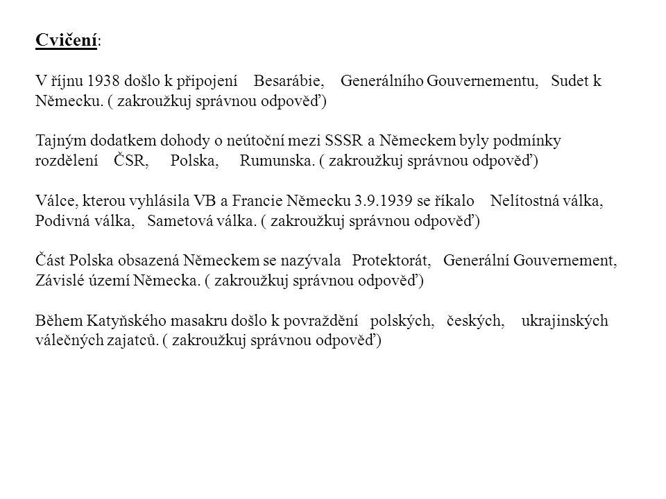 Cvičení : V říjnu 1938 došlo k připojení Besarábie, Generálního Gouvernementu, Sudet k Německu.
