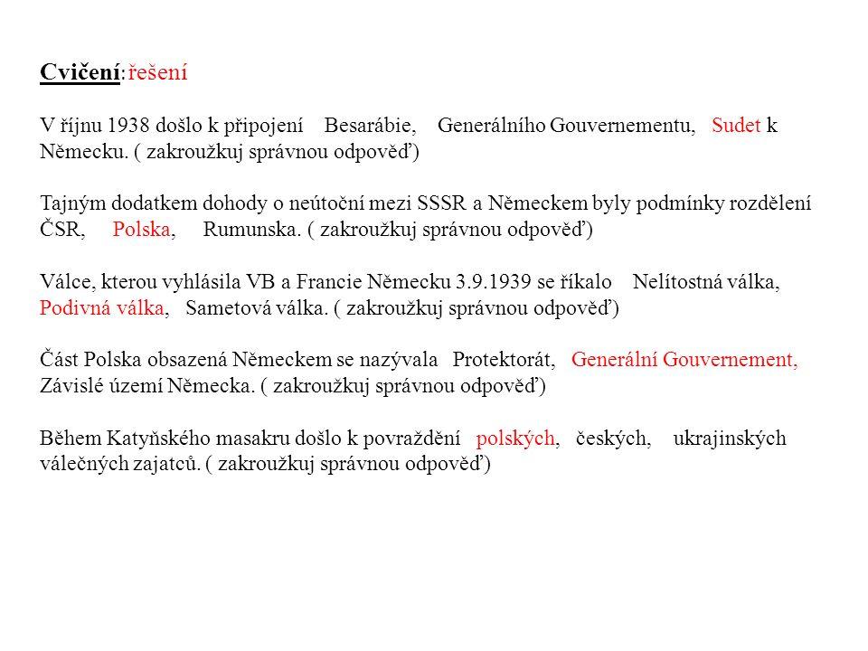 Cvičení : řešení V říjnu 1938 došlo k připojení Besarábie, Generálního Gouvernementu, Sudet k Německu.