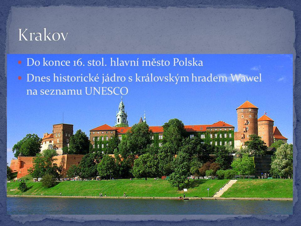 Do konce 16. stol. hlavní město Polska Dnes historické jádro s královským hradem Wawel na seznamu UNESCO