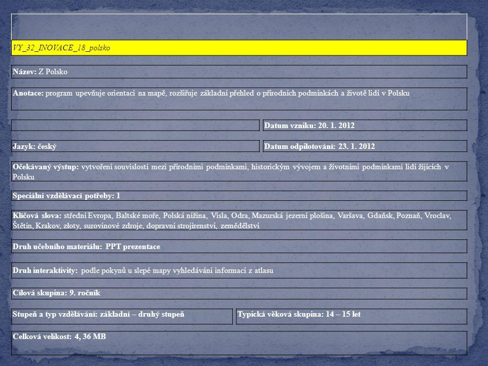 VY_32_INOVACE_18_polsko Název: Z Polsko Anotace: program upevňuje orientaci na mapě, rozšiřuje základní přehled o přírodních podmínkách a životě lidí v Polsku Datum vzniku: 20.