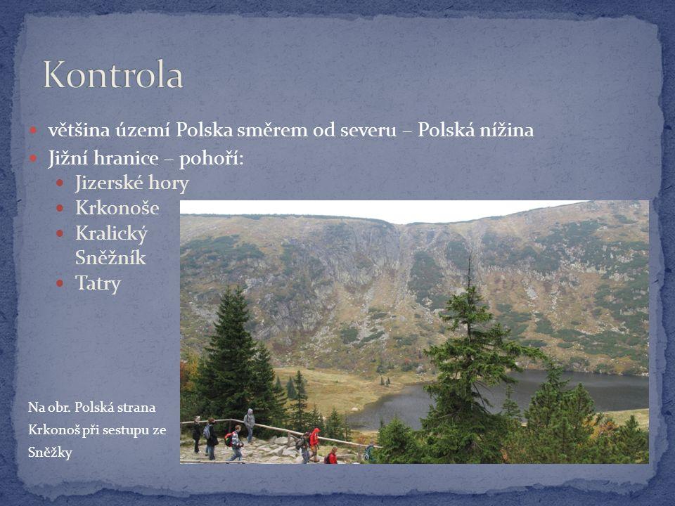 většina území Polska směrem od severu – Polská nížina Jižní hranice – pohoří: Jizerské hory Krkonoše Kralický Sněžník Tatry Na obr. Polská strana Krko