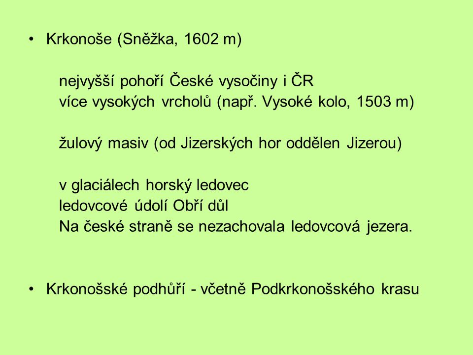 Krkonoše (Sněžka, 1602 m) nejvyšší pohoří České vysočiny i ČR více vysokých vrcholů (např.