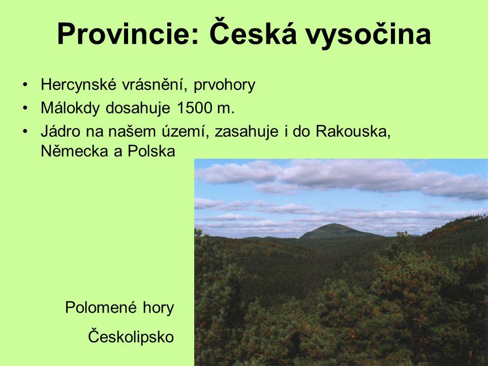 Provincie: Česká vysočina Hercynské vrásnění, prvohory Málokdy dosahuje 1500 m.