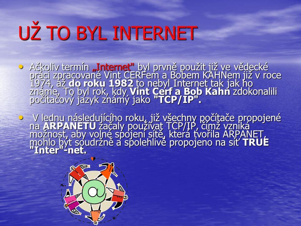 """UŽ TO BYL INTERNET Ačkoliv termín """"Internet byl prvně použit již ve vědecké práci zpracované Vint CERFem a Bobem KAHNem již v roce 1974, až do roku 1982 to nebyl Internet tak jak ho známe."""