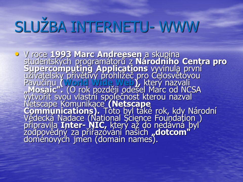 """SLUŽBA INTERNETU- WWW V roce 1993 Marc Andreesen a skupina studentských programátorů z Národního Centra pro Supercomputing Applications vyvinula první uživatelsky přívětivý prohlížeč pro Celosvětovou Pavučinu (World Wide Web), který nazvali """"Mosaic ."""